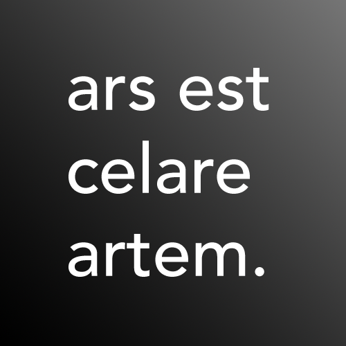 """Ars est celare artem,"" which means in Latin: ""It is art to conceal art."" Set in Avenir, a 1988 typeface by Adrian Frutiger."