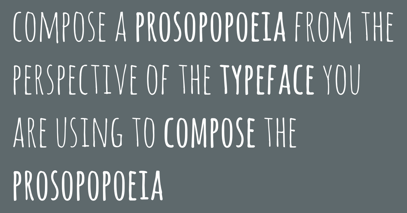 In a Word document, compose a prosopopoeia from the perspective of the typeface you are using to compose the prosopopoeia.