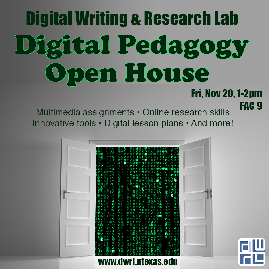 Flyer for Digital Writing & Research Lab Digital Pedagogy Open House, Fri, Nov 20, 1-2pm in FAC 9. Multimedia assignments, online research skills, innovative tools, digital lesson plans, and more.