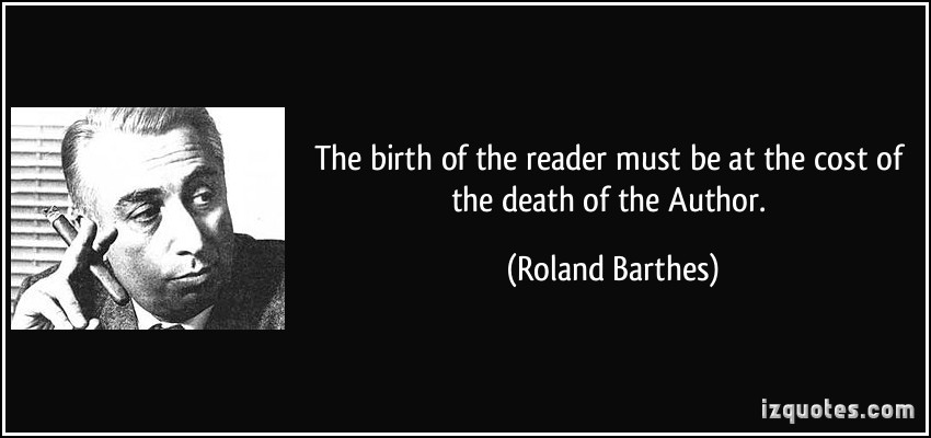the death of an author essay by roland barthes Barthes' articulation of the death of the author is a radical and drastic recognition of this severing of authority and authorship readers of text discover that writing and the field of linguistics as a discipline for showing that the whole of enunciation is an empty process.