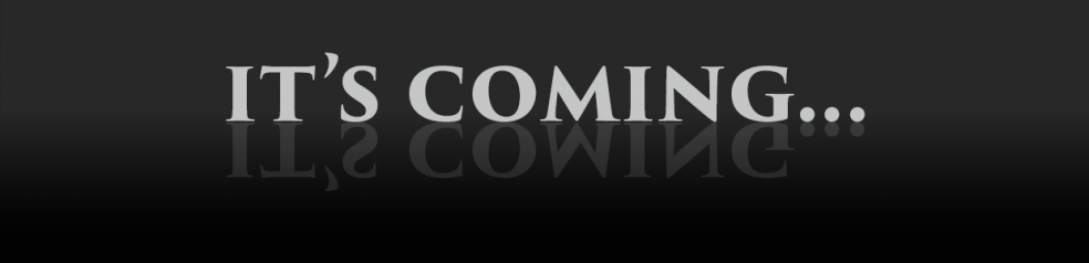 Black banner with white text that says 'it's coming.'